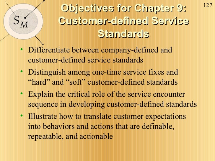 Objectives for Chapter 9: Customer-defined Service Standards <ul><li>Differentiate between company-defined and customer-de...