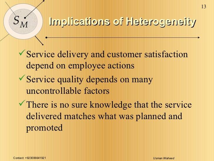 Implications of Heterogeneity <ul><li>Service delivery and customer satisfaction depend on employee actions </li></ul><ul>...