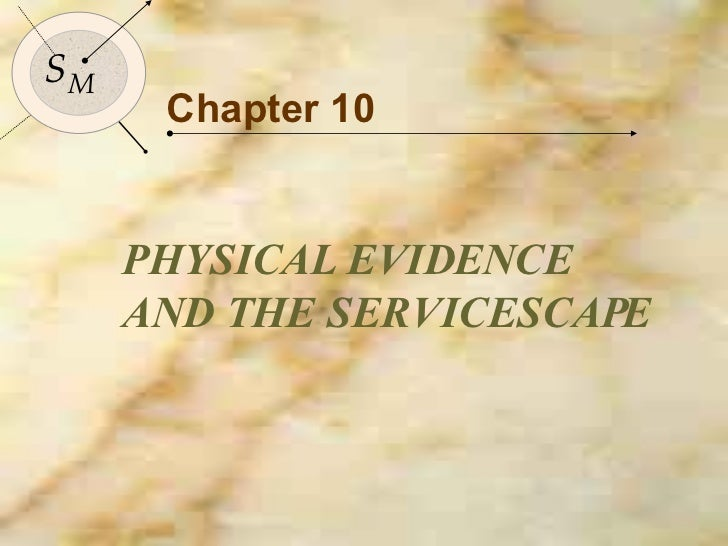 Chapter 10 PHYSICAL EVIDENCE AND THE SERVICESCAPE S M