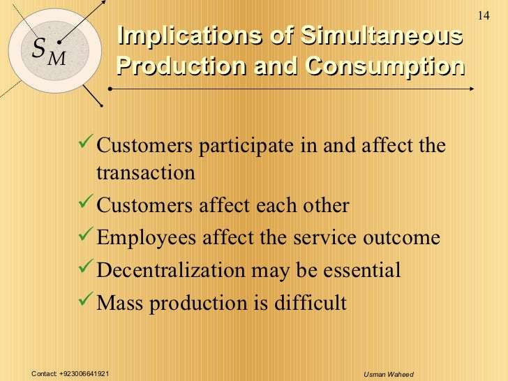 Implications of Simultaneous Production and Consumption <ul><li>Customers participate in and affect the transaction </li><...
