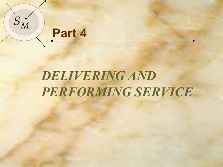 Part 4 DELIVERING AND PERFORMING SERVICE S M