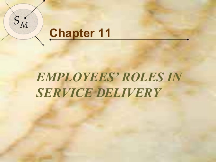 Chapter 11 EMPLOYEES' ROLES IN SERVICE DELIVERY S M