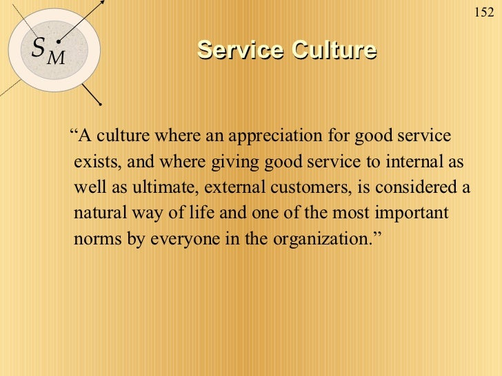 """Service Culture <ul><li>"""" A culture where an appreciation for good service exists, and where giving good service to intern..."""