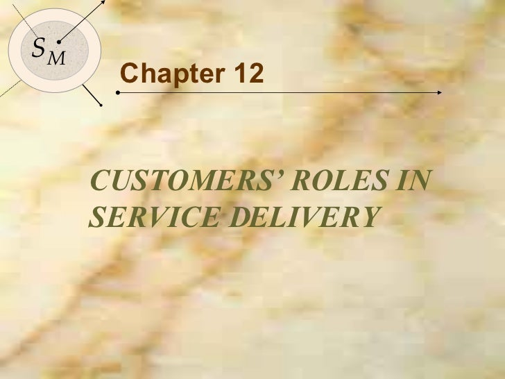 Chapter 12 CUSTOMERS' ROLES IN SERVICE DELIVERY S M