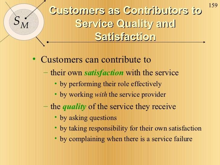 Customers as Contributors to Service Quality and Satisfaction <ul><li>Customers can contribute to </li></ul><ul><ul><li>th...