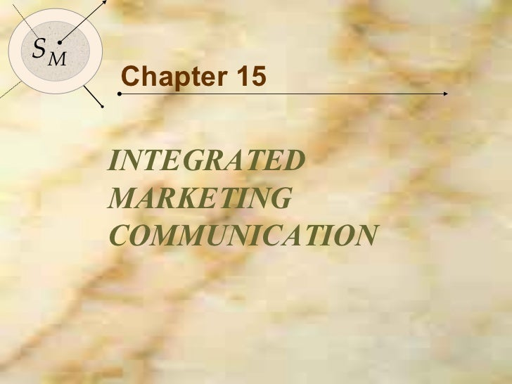 Chapter 15 INTEGRATED MARKETING COMMUNICATION S M