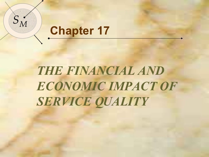 Chapter 17 THE FINANCIAL AND ECONOMIC IMPACT OF SERVICE QUALITY S M