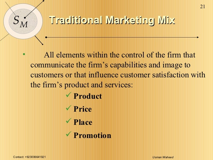 Traditional Marketing Mix <ul><li>All elements within the control of the firm that communicate the firm's capabilities and...