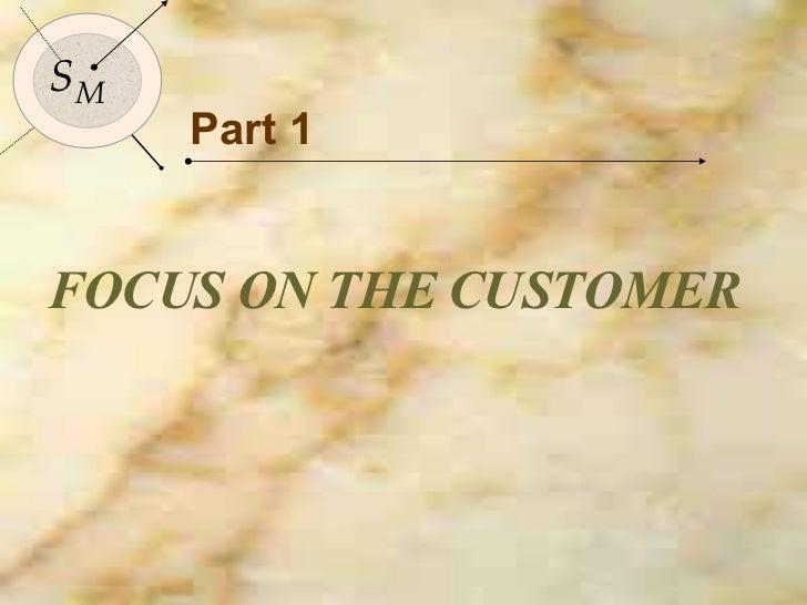 Part 1 FOCUS ON THE CUSTOMER S M