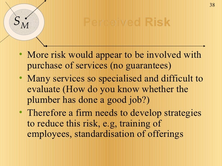 Perceived Risk <ul><li>More risk would appear to be involved with purchase of services (no guarantees) </li></ul><ul><li>M...