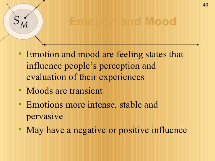 Emotion and Mood <ul><li>Emotion and mood are feeling states that influence people's perception and evaluation of their ex...