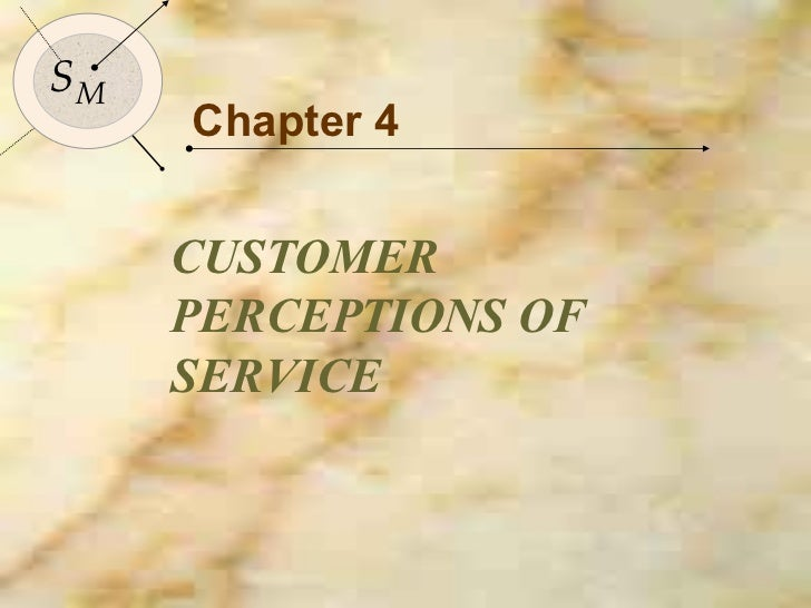 Chapter 4 CUSTOMER PERCEPTIONS OF SERVICE S M