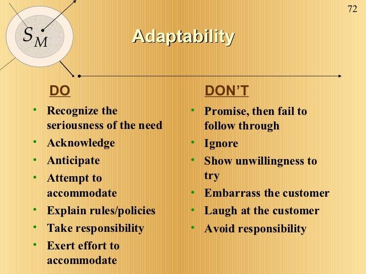 Adaptability <ul><li>Recognize the seriousness of the need </li></ul><ul><li>Acknowledge </li></ul><ul><li>Anticipate </li...