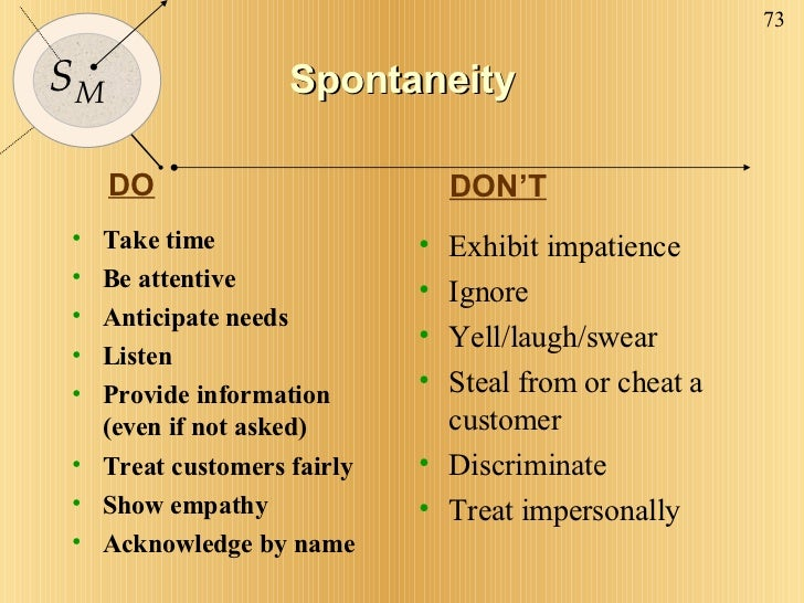 Spontaneity <ul><li>Take time </li></ul><ul><li>Be attentive </li></ul><ul><li>Anticipate needs </li></ul><ul><li>Listen <...