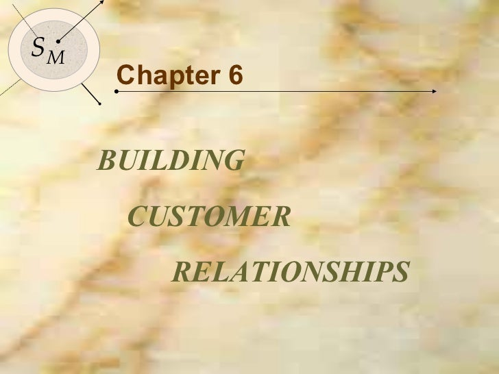 Chapter 6 BUILDING  CUSTOMER RELATIONSHIPS  S M