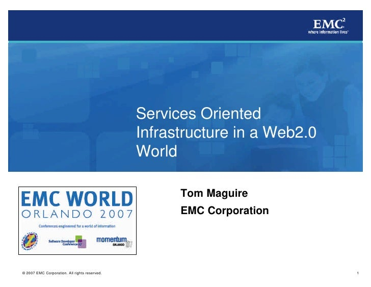 Services Oriented Infrastructure in a Web2.0 World        Tom Maguire       EMC Corporation