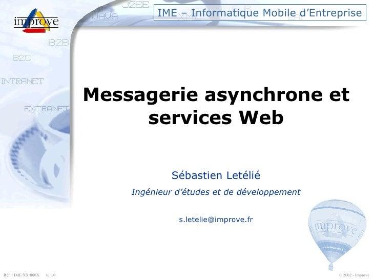 IME – Informatique Mobile d'Entreprise Messagerie asynchrone et services Web Sébastien Letélié Ingénieur d'études et de dé...