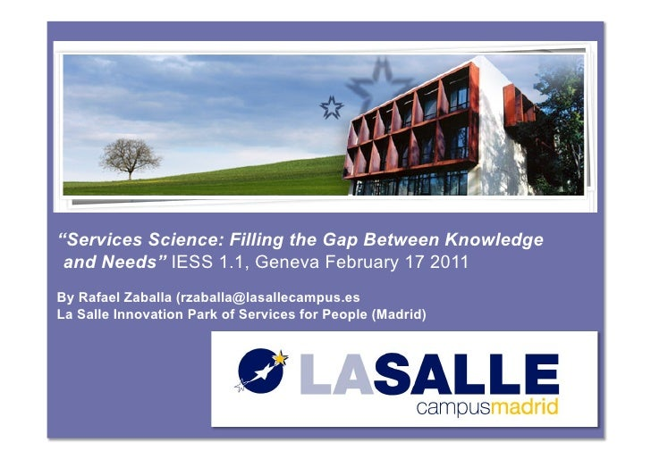 """Services Science: Filling the Gap Between Knowledge and Needs"" IESS 1.1, Geneva February 17 2011By Rafael Zaballa (rzabal..."