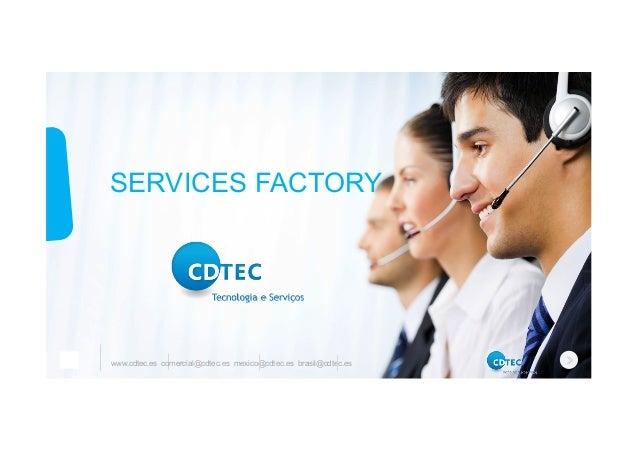 www.cdtec.es comercial@cdtec.es mexico@cdtec.es brasil@cdtec.es SERVICES FACTORY