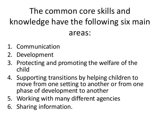 common core of skills knowledge for the childrens workforce Lancashire's common core of skills and knowledge for the children's workforce you can now access the common core of skills and knowledge on our virtual learning environment.