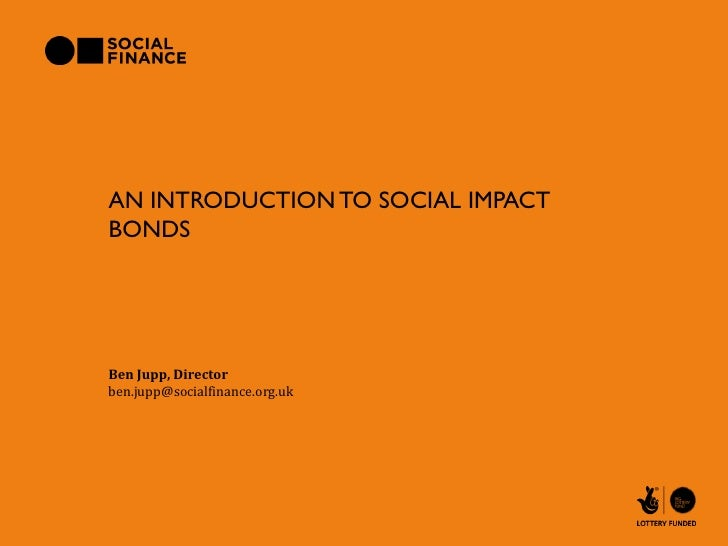 AN INTRODUCTION TO SOCIAL IMPACTBONDSBen Jupp, Directorben.jupp@socialfinance.org.uk