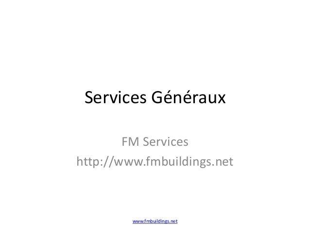 Services Généraux FM Services http://www.fmbuildings.net www.fmbuildings.net