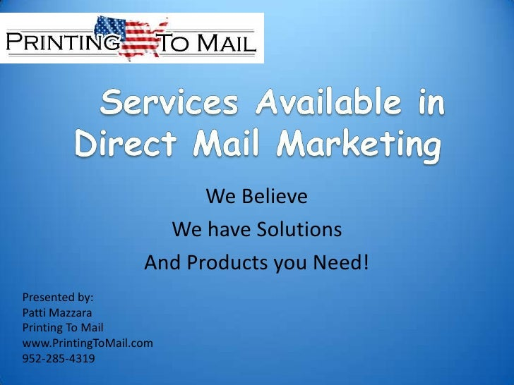 Services Available in Direct Mail Marketing<br />We Believe<br />We have Solutions<br />And Products you Need!<br />Prese...
