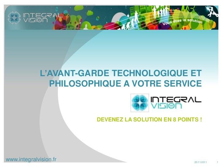 L'AVANT-GARDE TECHNOLOGIQUE ET                PHILOSOPHIQUE A VOTRE SERVICE                        DEVENEZ LA SOLUTION EN ...
