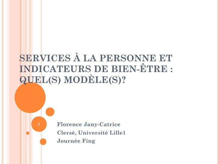 SERVICES À LA PERSONNE ET INDICATEURS DE BIEN-ÊTRE : QUEL(S) MODÈLE(S)?       1   Florence Jany-Catrice        Clersé, Uni...