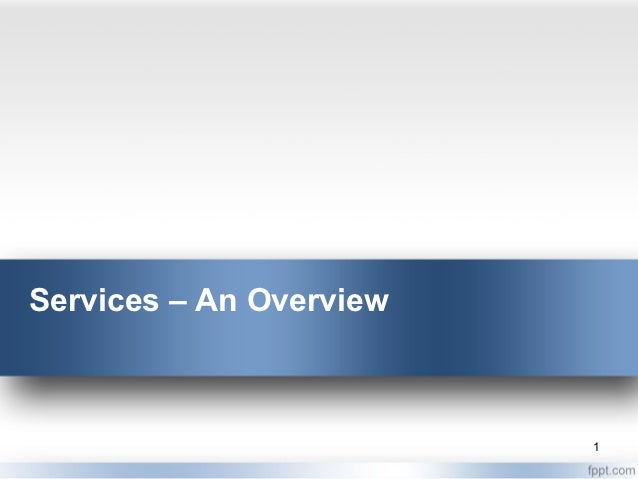 Services – An Overview                         1