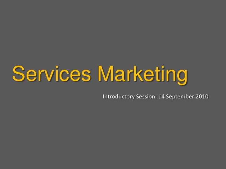Services Marketing<br />Introductory Session: 14 September 2010<br />