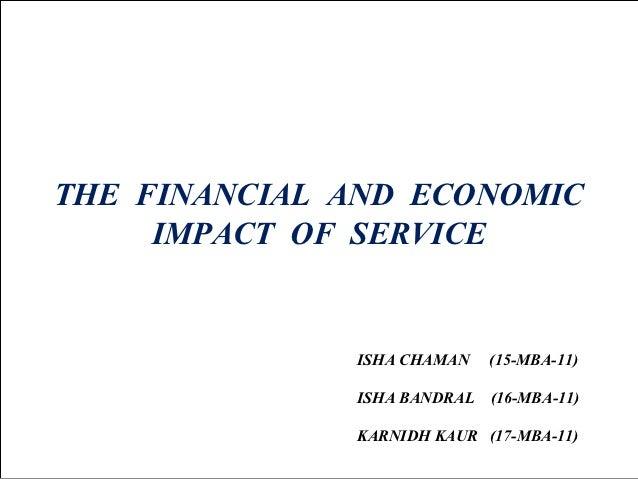 THE FINANCIAL AND ECONOMIC     IMPACT OF SERVICE              ISHA CHAMAN    (15-MBA-11)              ISHA BANDRAL   (16-M...