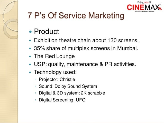 7 P's Of Service Marketing  Product  Exhibition theatre chain about 130 screens.  35% share of multiplex screens in Mum...