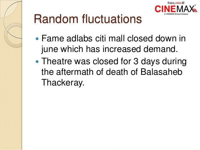Random fluctuations  Fame adlabs citi mall closed down in june which has increased demand.  Theatre was closed for 3 day...