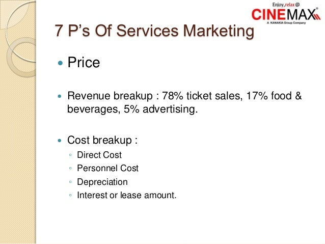 7 P's Of Services Marketing  Price  Revenue breakup : 78% ticket sales, 17% food & beverages, 5% advertising.  Cost bre...