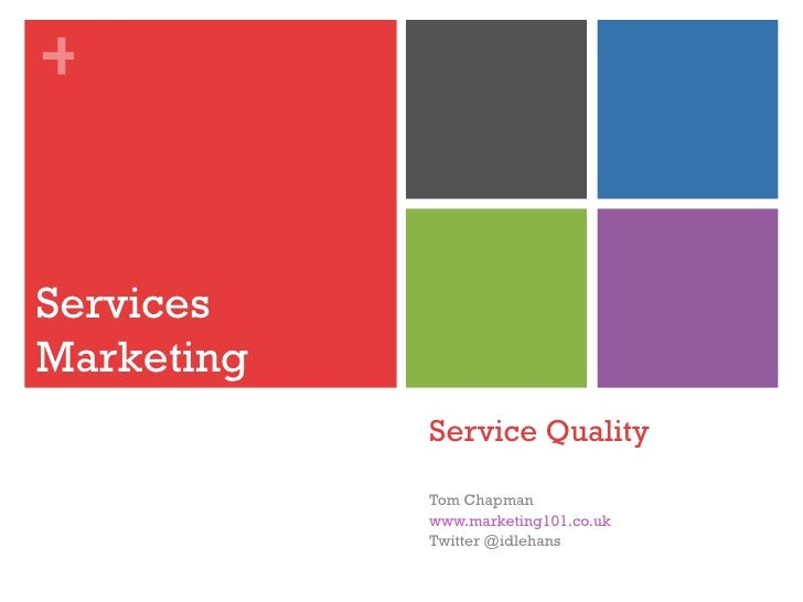 +ServicesMarketing            Service Quality            Tom Chapman            www.marketing101.co.uk            Twitter ...