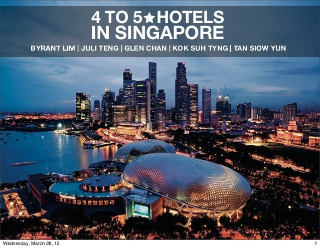 4 TO 5 HOTELS  IN SINGAPORE BYRANT LIM | JULI TENG | GLEN CHAN | KOK SUH TYNG | TAN SIOW YUN  Wednesday, March 28, 12  1
