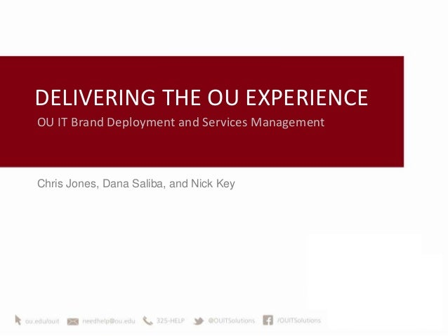 DELIVERING THE OU EXPERIENCEOU IT Brand Deployment and Services ManagementChris Jones, Dana Saliba, and Nick Key