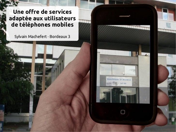 Une offre de servicesadaptée aux utilisateurs de téléphones mobiles Sylvain Machefert · Bordeaux 3