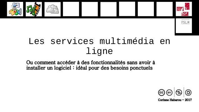 Les services multimédia en ligne Ou comment accéder à des fonctionnalités sans avoir à installer un logiciel : idéal pour ...