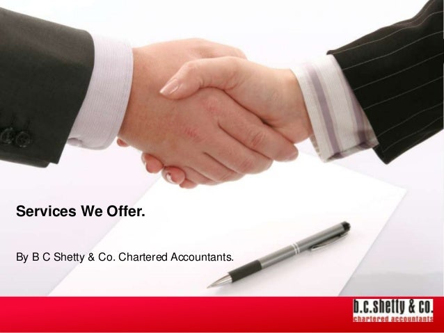 Services We Offer. By B C Shetty & Co. Chartered Accountants.