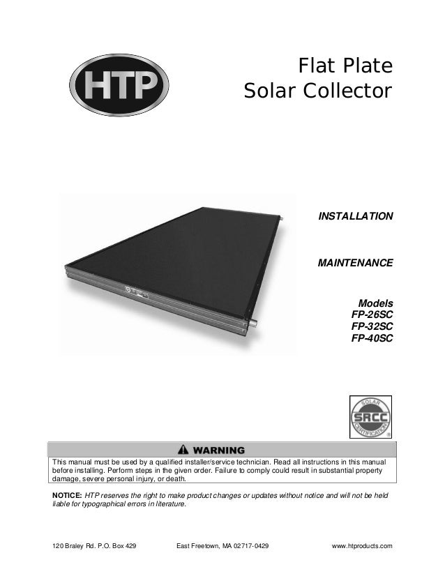 120 Braley Rd. P.O. Box 429 East Freetown, MA 02717-0429 www.htproducts.com Flat Plate Solar Collector INSTALLATION MAINTE...