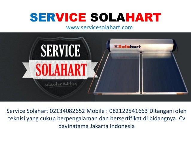 SERVICE SOLAHART www.servicesolahart.com Service Solahart 02134082652 Mobile : 082122541663 Ditangani oleh teknisi yang cu...