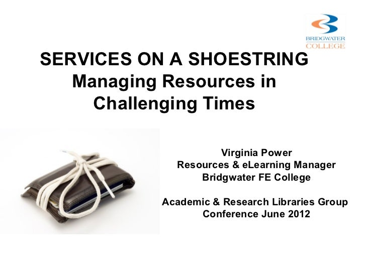 SERVICES ON A SHOESTRING   Managing Resources in     Challenging Times                    Virginia Power            Resour...