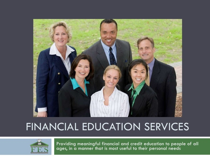 FINANCIAL EDUCATION SERVICES Providing meaningful financial and credit education to people of all ages, in a manner that i...