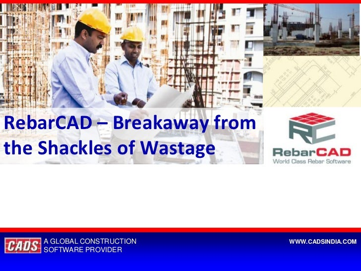 RebarCAD – Breakaway fromthe Shackles of Wastage   A GLOBAL CONSTRUCTION    WWW.CADSINDIA.COM   SOFTWARE PROVIDER