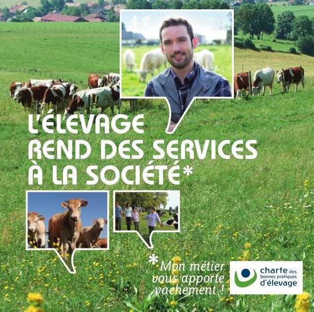 L'élevage rend des services à la société* *Mon métier vous apporte vachement !