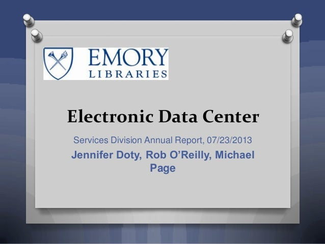 Electronic Data Center Services Division Annual Report, 07/23/2013 Jennifer Doty, Rob O'Reilly, Michael Page