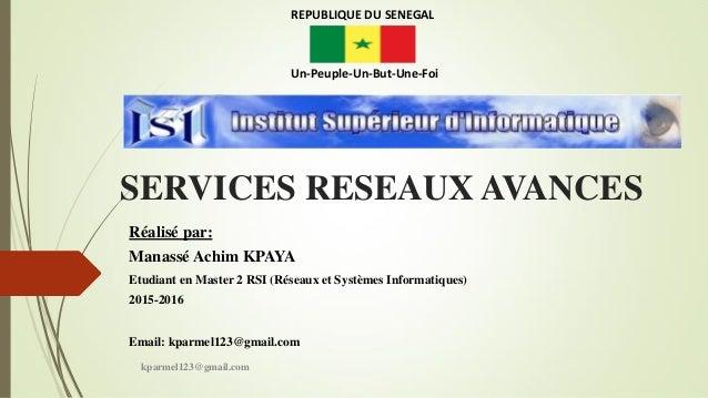 SERVICES RESEAUX AVANCES Réalisé par: Manassé Achim KPAYA Etudiant en Master 2 RSI (Réseaux et Systèmes Informatiques) 201...