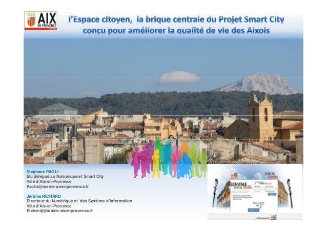 Stéphane PAOLI Elu délégué au Numérique et Smart City Ville d'Aix-en-Provence Paolis@mairie-aixenprovence.fr Jérôme RICHAR...